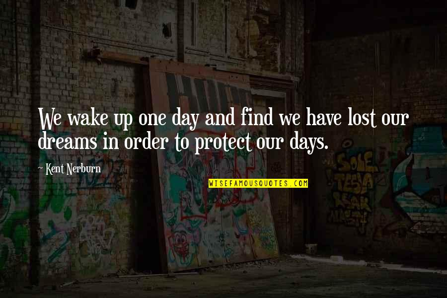 Lost Dreams Quotes By Kent Nerburn: We wake up one day and find we