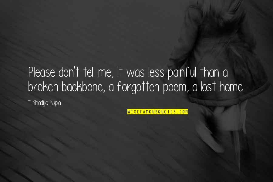Lost Dreams Quotes By Khadija Rupa: Please don't tell me, it was less painful