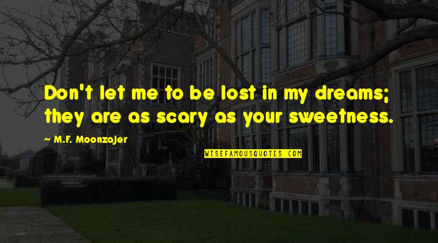 Lost Dreams Quotes By M.F. Moonzajer: Don't let me to be lost in my