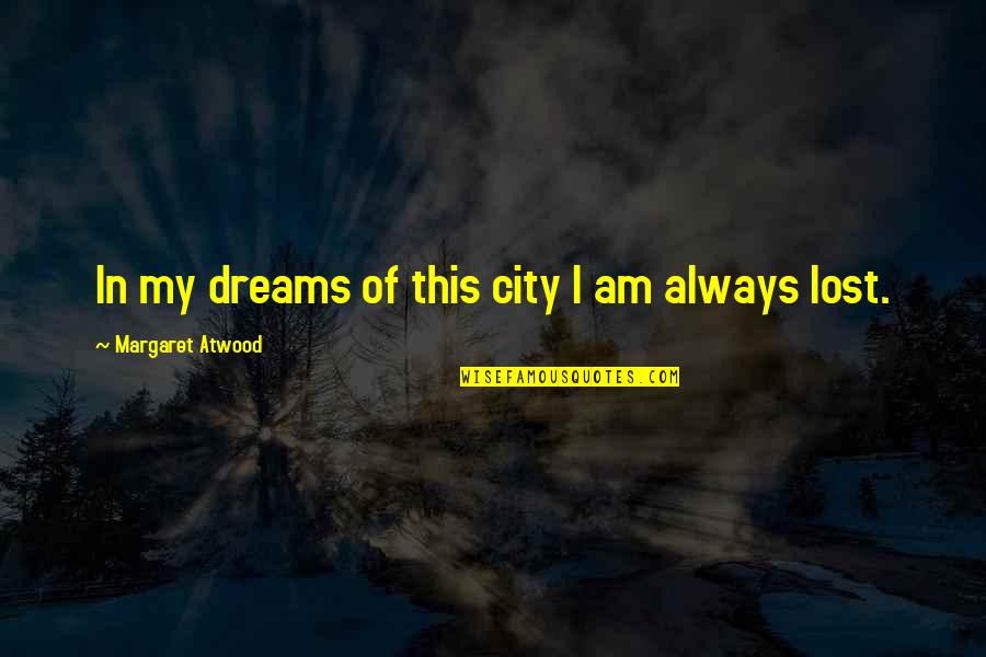 Lost Dreams Quotes By Margaret Atwood: In my dreams of this city I am
