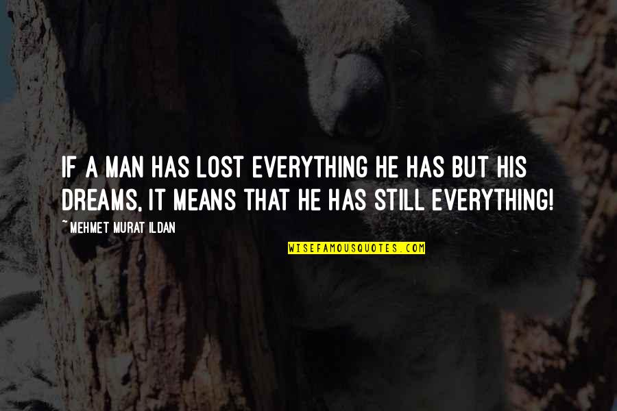 Lost Dreams Quotes By Mehmet Murat Ildan: If a man has lost everything he has
