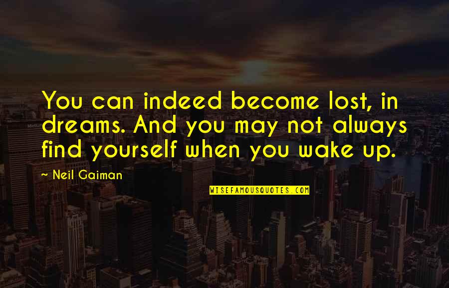 Lost Dreams Quotes By Neil Gaiman: You can indeed become lost, in dreams. And