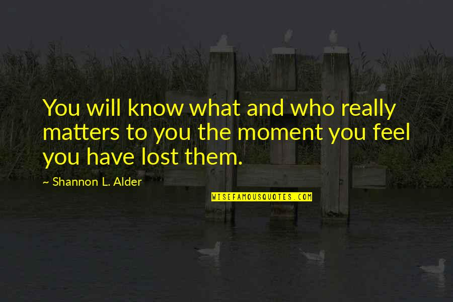 Lost Dreams Quotes By Shannon L. Alder: You will know what and who really matters