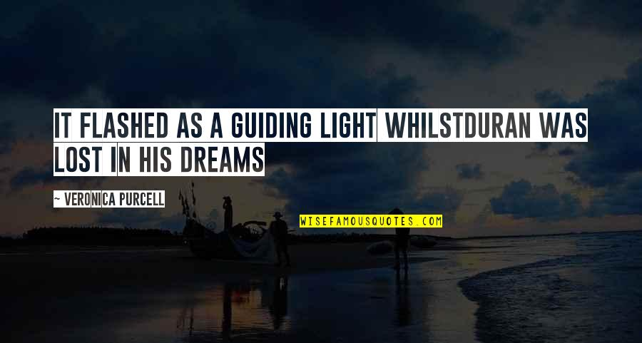 Lost Dreams Quotes By Veronica Purcell: It flashed as a guiding light whilstDuran was