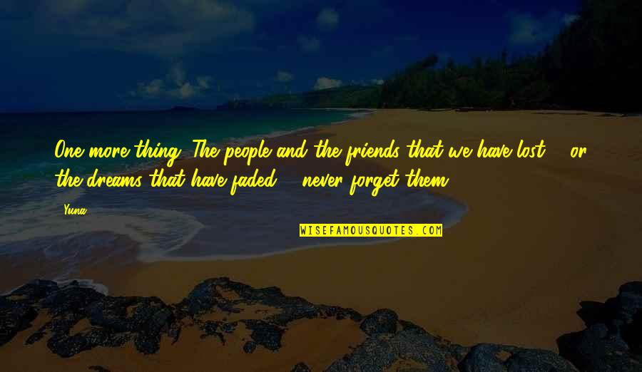 Lost Dreams Quotes By Yuna: One more thing. The people and the friends