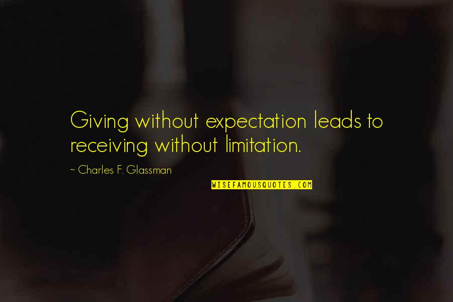 Lost In Austen Quotes By Charles F. Glassman: Giving without expectation leads to receiving without limitation.