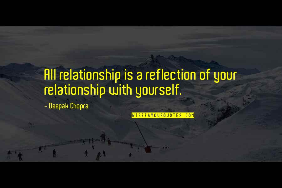 Lost In Austen Quotes By Deepak Chopra: All relationship is a reflection of your relationship