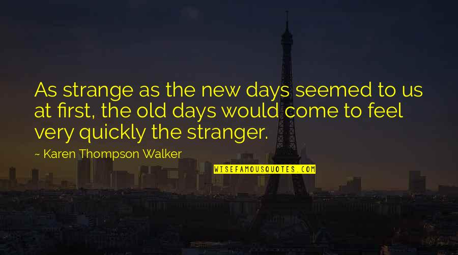Lost In Austen Quotes By Karen Thompson Walker: As strange as the new days seemed to