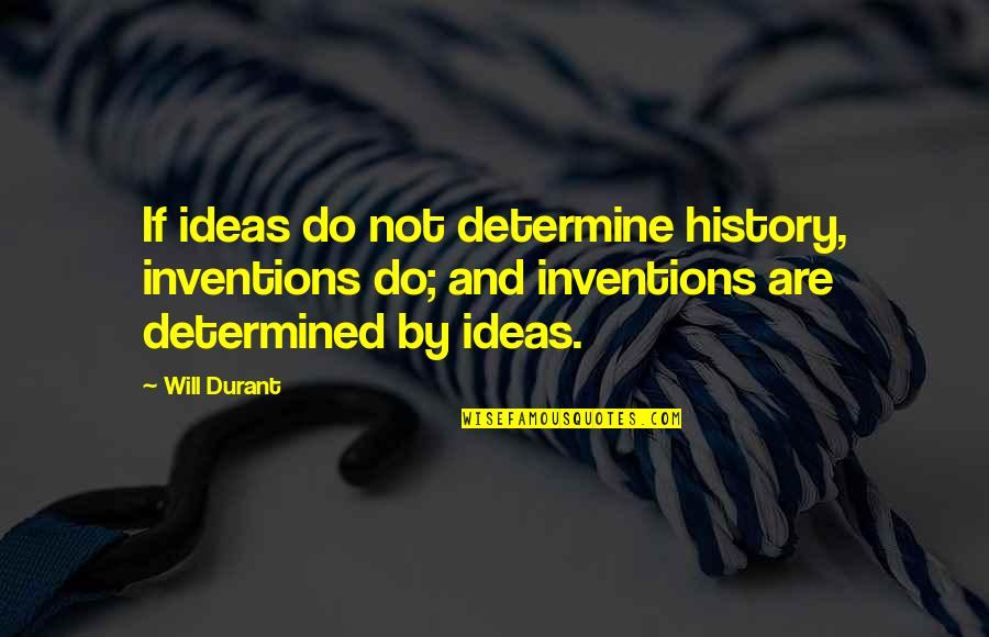 Lost In Austen Quotes By Will Durant: If ideas do not determine history, inventions do;