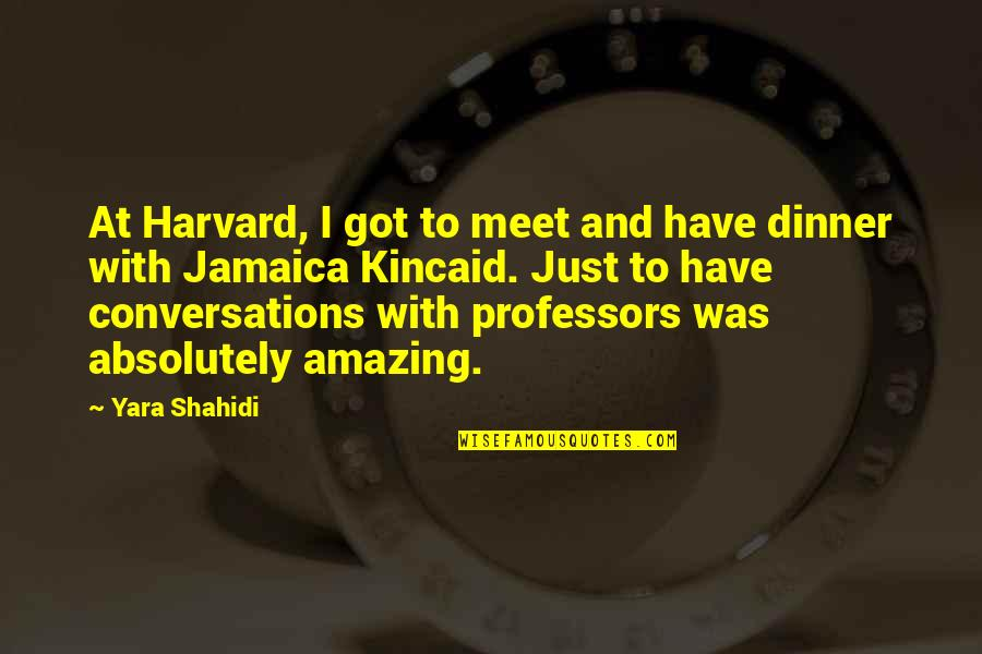 Lost In Austen Quotes By Yara Shahidi: At Harvard, I got to meet and have