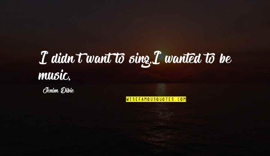 Lost Love And Pain Quotes By Jenim Dibie: I didn't want to sing.I wanted to be