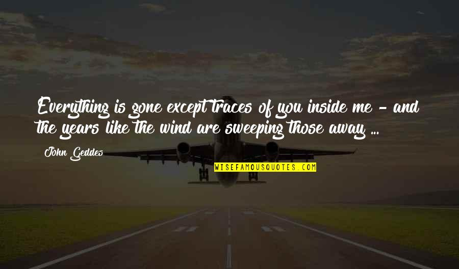 Lost Love And Pain Quotes By John Geddes: Everything is gone except traces of you inside