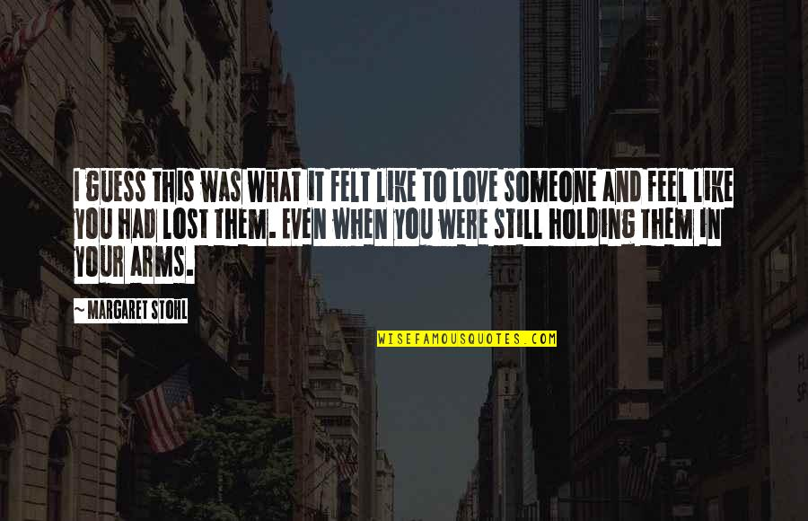 Lost Love And Pain Quotes By Margaret Stohl: I guess this was what it felt like
