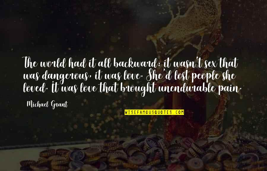 Lost Love And Pain Quotes By Michael Grant: The world had it all backward: it wasn't
