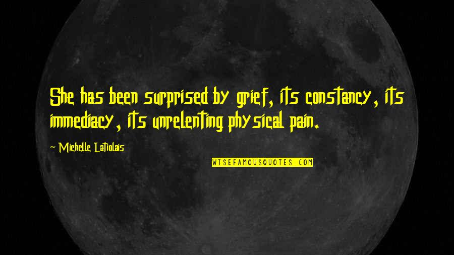 Lost Love And Pain Quotes By Michelle Latiolais: She has been surprised by grief, its constancy,