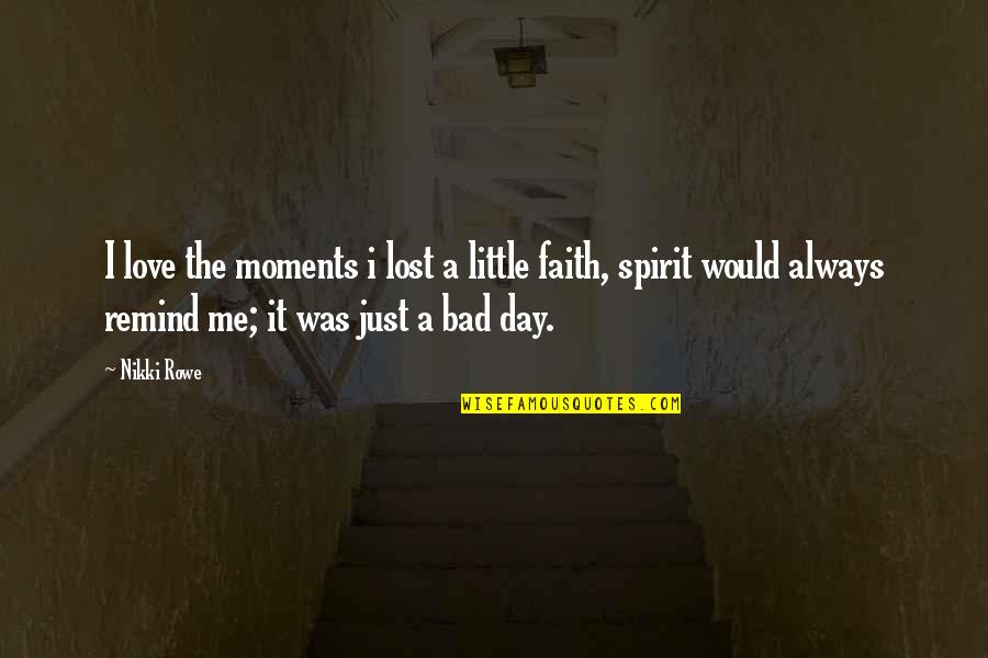 Lost Love And Pain Quotes By Nikki Rowe: I love the moments i lost a little