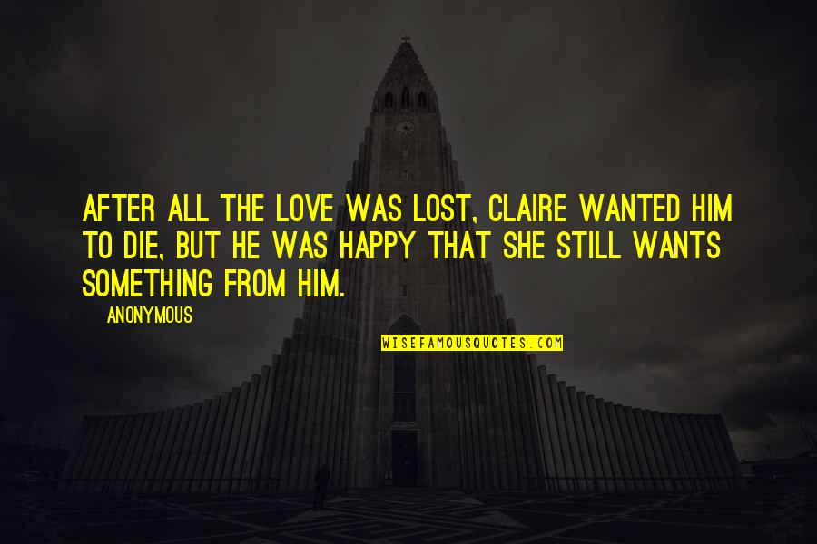 Lost Love Death Quotes By Anonymous: After all the love was lost, Claire wanted