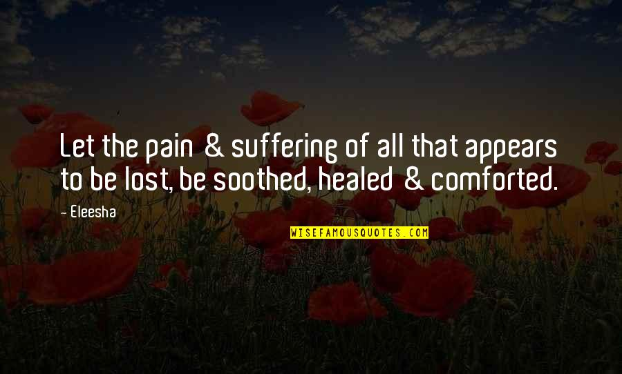 Lost Love Death Quotes By Eleesha: Let the pain & suffering of all that