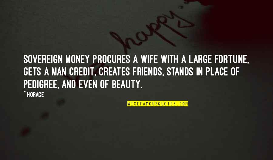 Lost Love Death Quotes By Horace: Sovereign money procures a wife with a large