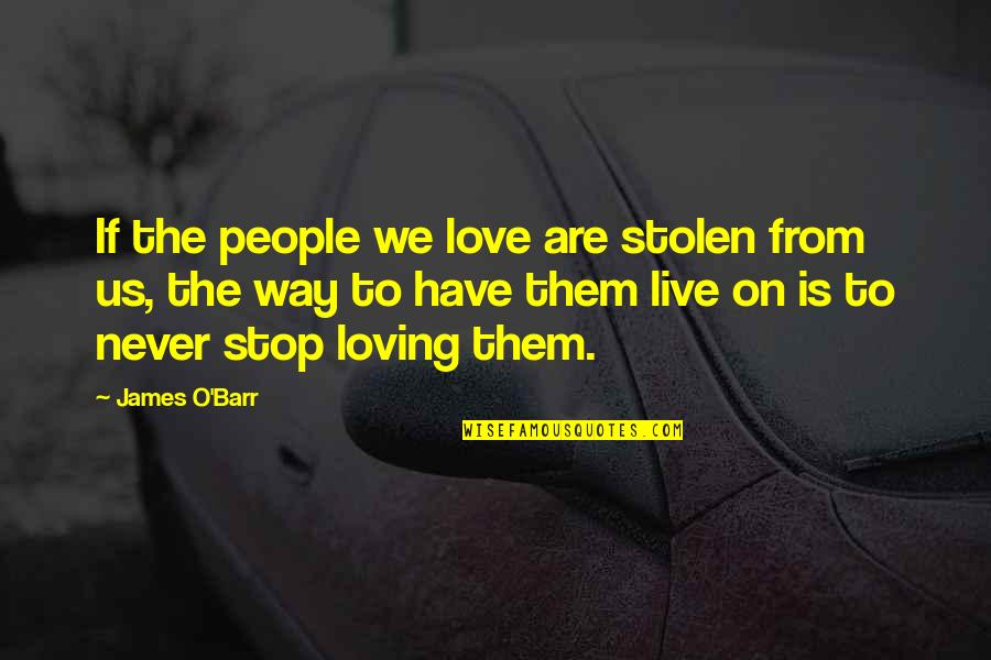 Lost Love Death Quotes By James O'Barr: If the people we love are stolen from