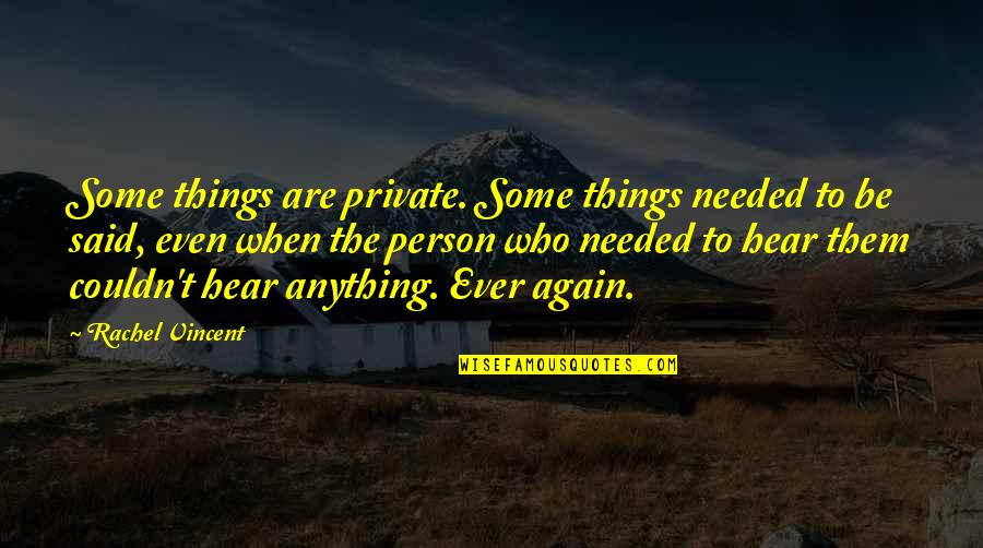 Lost Love Death Quotes By Rachel Vincent: Some things are private. Some things needed to