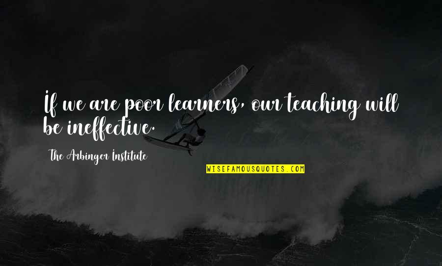 Lost Love Death Quotes By The Arbinger Institute: If we are poor learners, our teaching will