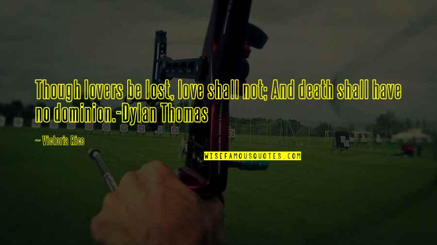 Lost Love Death Quotes By Victoria Rice: Though lovers be lost, love shall not; And
