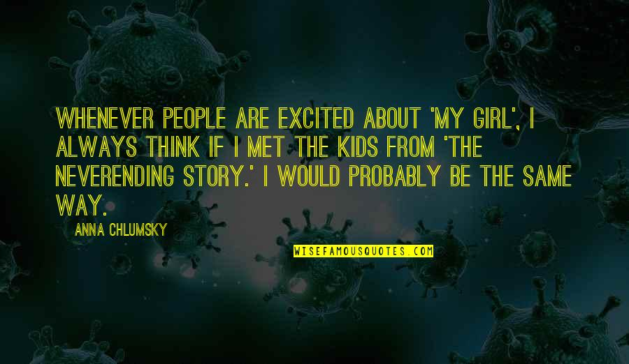 Lost My Dog Quotes By Anna Chlumsky: Whenever people are excited about 'My Girl', I