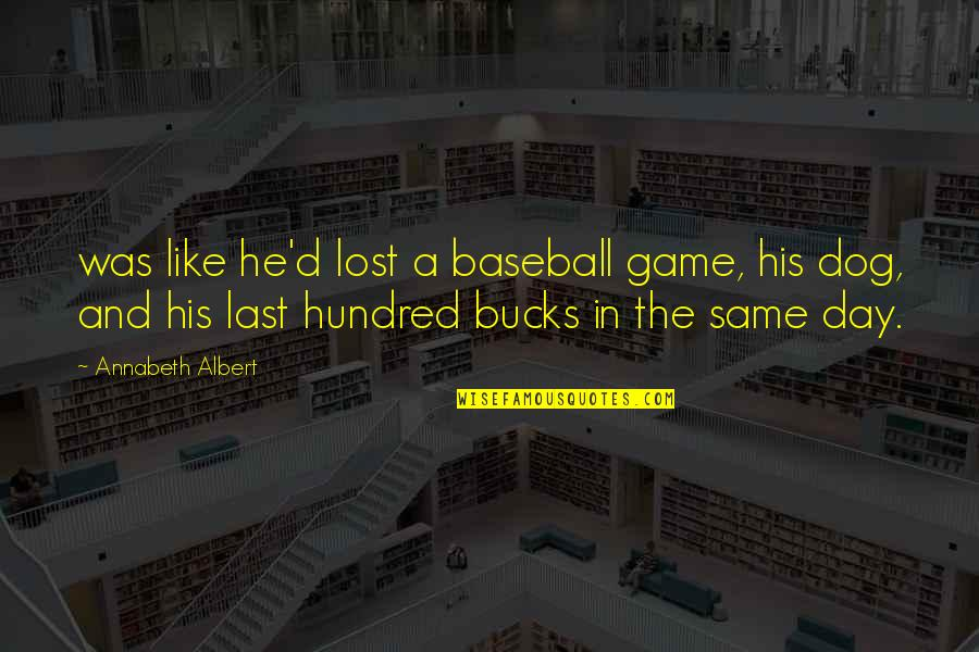 Lost My Dog Quotes By Annabeth Albert: was like he'd lost a baseball game, his