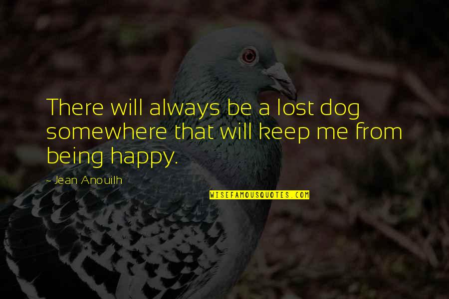 Lost My Dog Quotes By Jean Anouilh: There will always be a lost dog somewhere