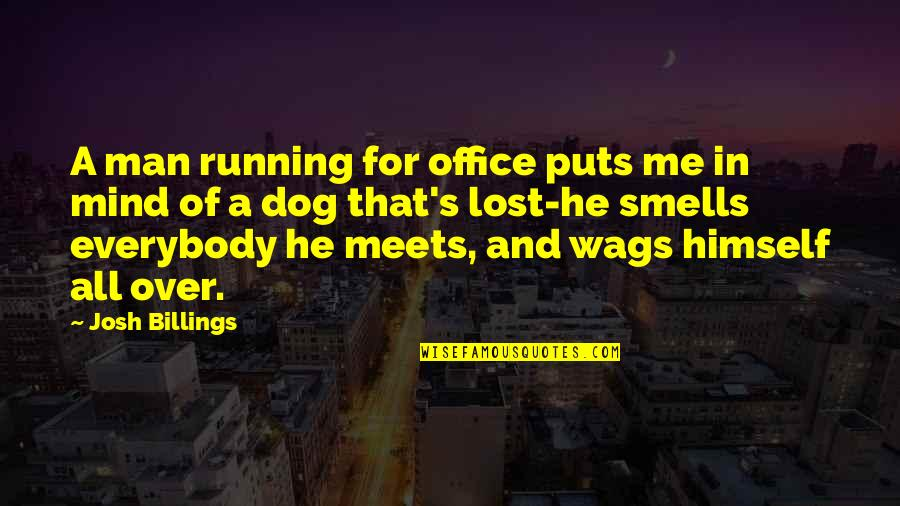 Lost My Dog Quotes By Josh Billings: A man running for office puts me in