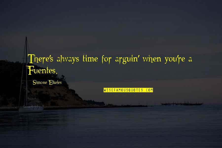 Lost My Dog Quotes By Simone Elkeles: There's always time for arguin' when you're a