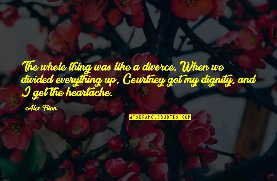 Lost My Everything Quotes By Alex Flinn: The whole thing was like a divorce. When