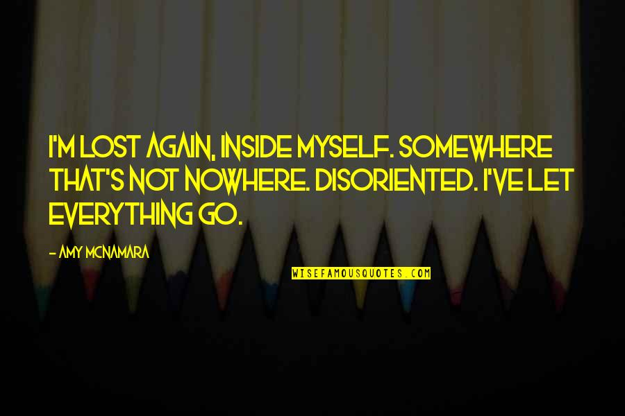 Lost My Everything Quotes By Amy McNamara: I'm lost again, inside myself. Somewhere that's not