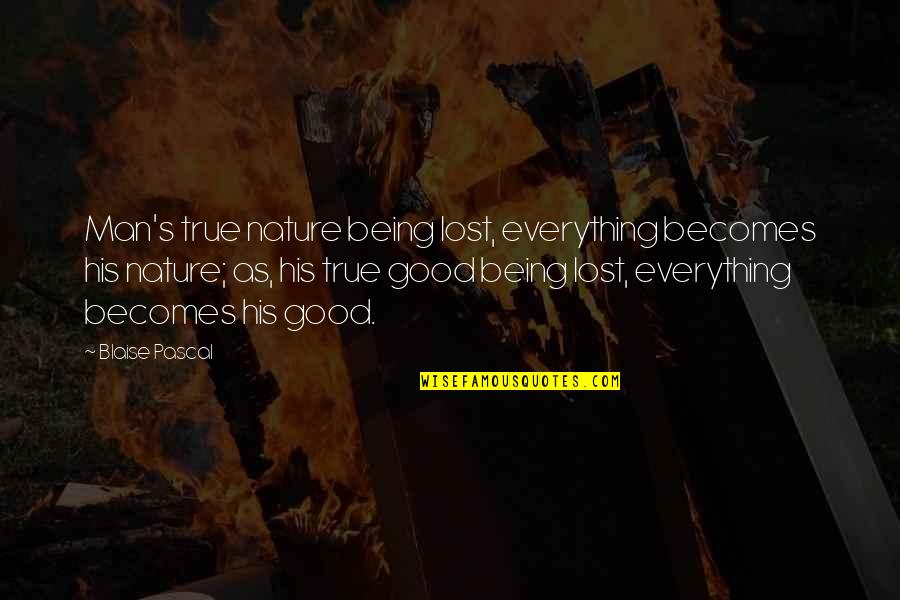 Lost My Everything Quotes By Blaise Pascal: Man's true nature being lost, everything becomes his