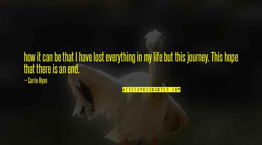 Lost My Everything Quotes By Carrie Ryan: how it can be that I have lost