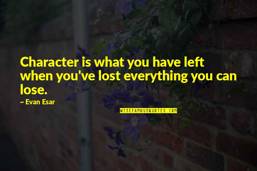 Lost My Everything Quotes By Evan Esar: Character is what you have left when you've