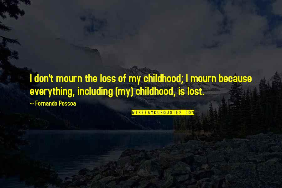 Lost My Everything Quotes By Fernando Pessoa: I don't mourn the loss of my childhood;