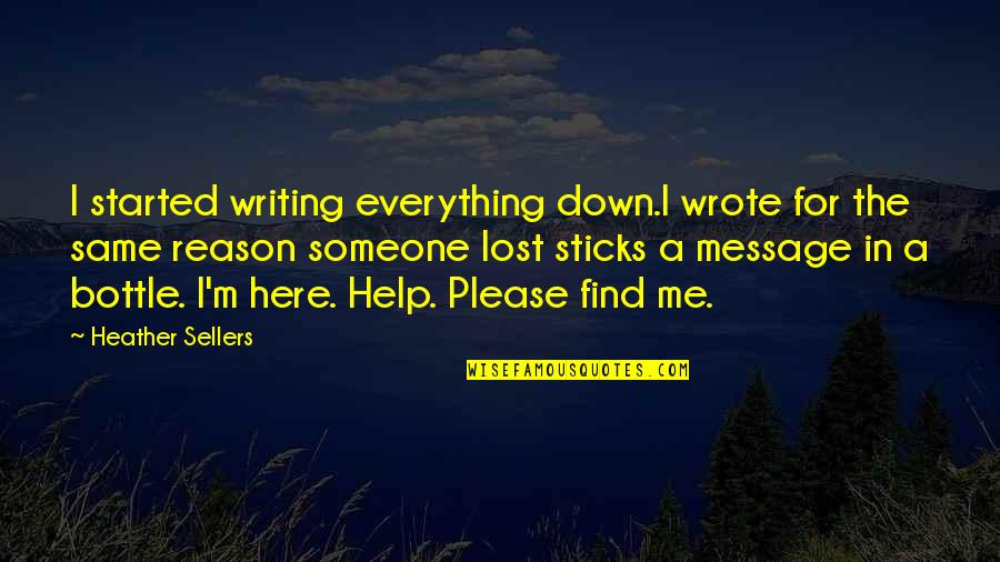 Lost My Everything Quotes By Heather Sellers: I started writing everything down.I wrote for the
