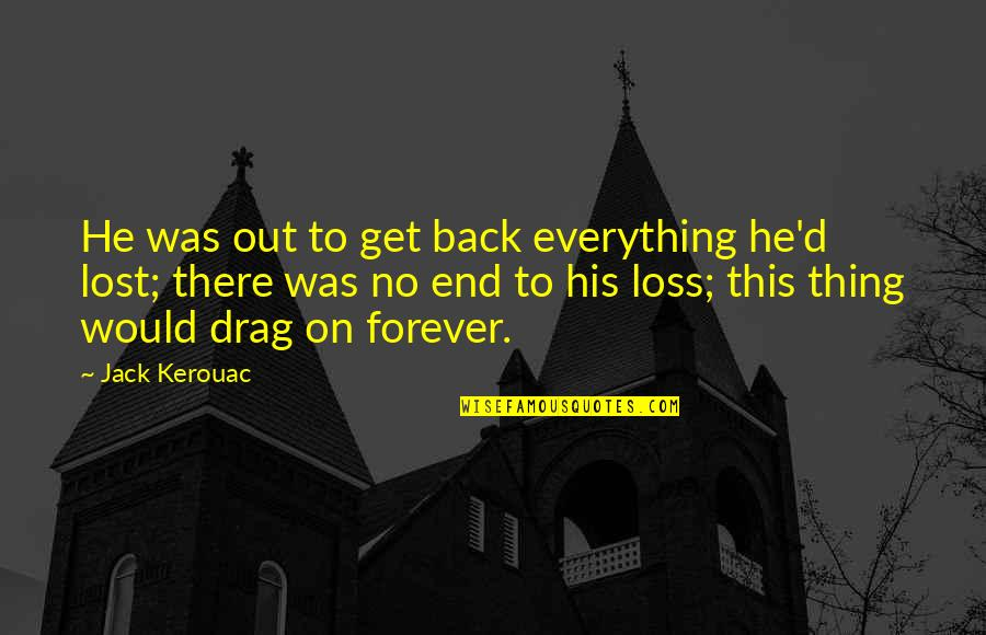 Lost My Everything Quotes By Jack Kerouac: He was out to get back everything he'd