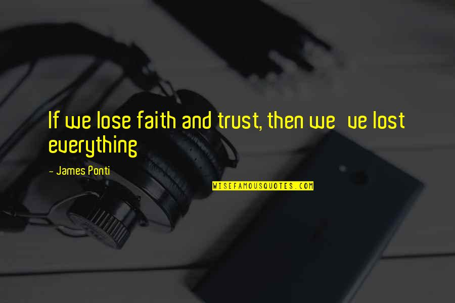 Lost My Everything Quotes By James Ponti: If we lose faith and trust, then we've