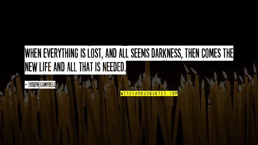 Lost My Everything Quotes By Joseph Campbell: When everything is lost, and all seems darkness,