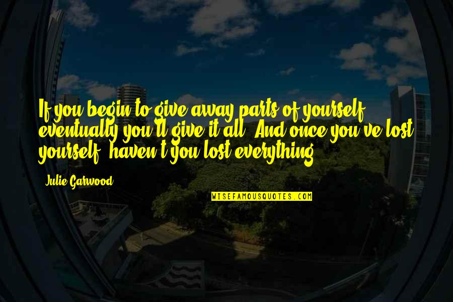 Lost My Everything Quotes By Julie Garwood: If you begin to give away parts of