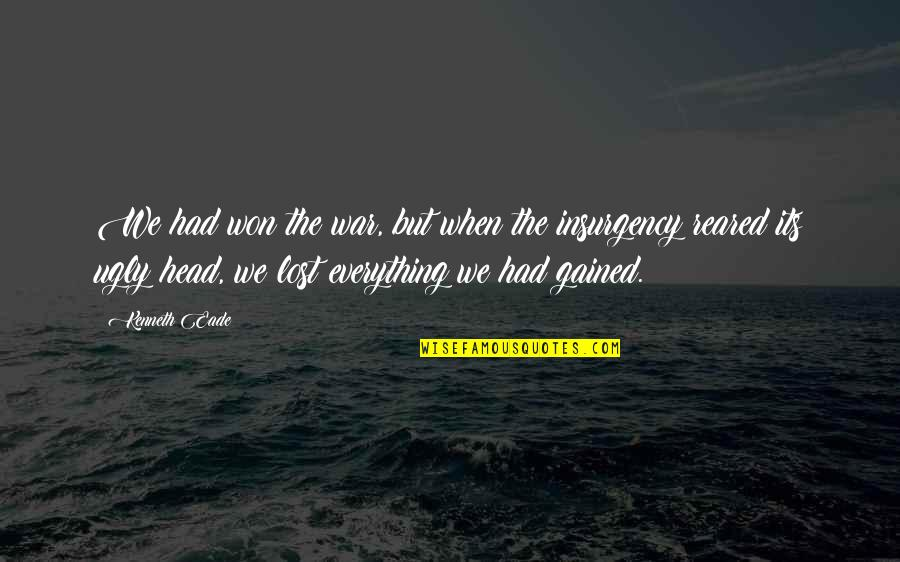 Lost My Everything Quotes By Kenneth Eade: We had won the war, but when the