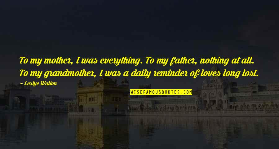 Lost My Everything Quotes By Leslye Walton: To my mother, I was everything. To my