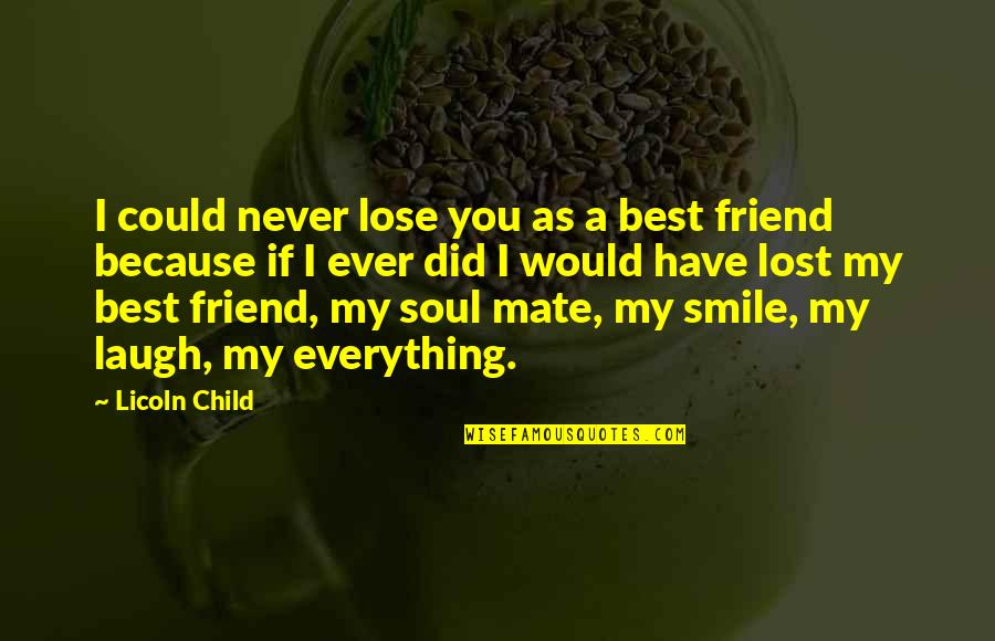 Lost My Everything Quotes By Licoln Child: I could never lose you as a best