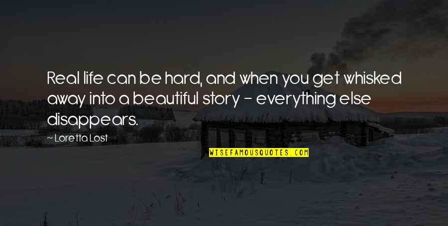 Lost My Everything Quotes By Loretta Lost: Real life can be hard, and when you