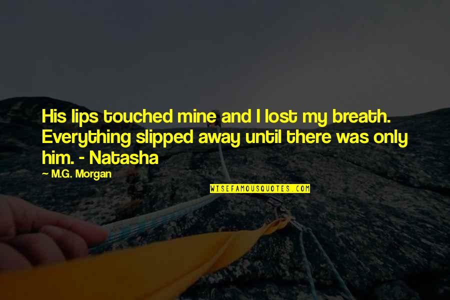 Lost My Everything Quotes By M.G. Morgan: His lips touched mine and I lost my