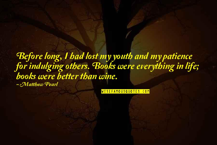 Lost My Everything Quotes By Matthew Pearl: Before long, I had lost my youth and
