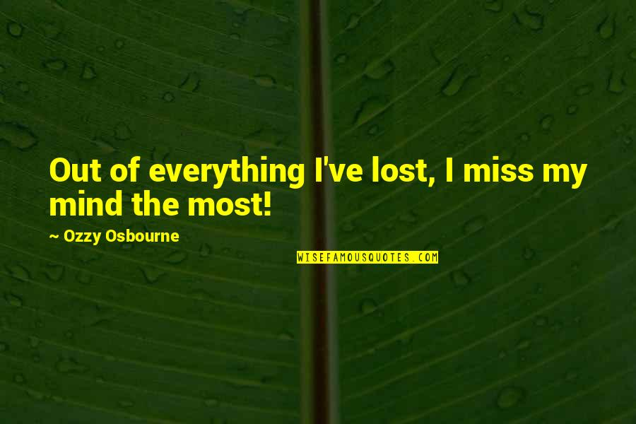 Lost My Everything Quotes By Ozzy Osbourne: Out of everything I've lost, I miss my